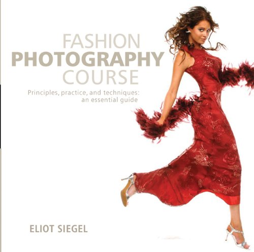 Fashion Photography Course: Principles, Practice, and Techniques: An Essential Guide