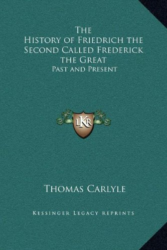 The History of Friedrich the Second Called Frederick the Great: Past and Present: The Portraits of John Knox: Miscellanies: The Works of Thomas Carlyle