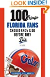 100 Things Florida Fans Should Know & Do Before They Die (100 Things...Fans Should Know)