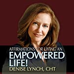 Affirmations for Living an Empowered Life | Denise Lynch