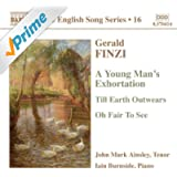 Finzi: Young Man's Exhortation (A) / Till Earth Outwears / Oh Fair To See (English Song, Vol. 16)