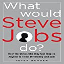 What Would Steve Jobs Do?: How the Steve Jobs Way Can Inspire Anyone to Think Differently and Win (       UNABRIDGED) by Peter Sander Narrated by Tim Lundeen