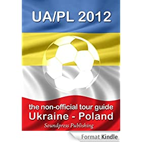 UA/PL 2012: The Non-Official Tour Guide Ukraine-Poland