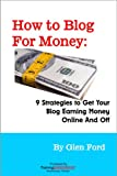 How to Blog for Money: 9 Strategies to Get Your Blog Making Money Online and Off