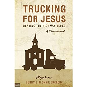 Trucking for Jesus: Beating the Highway Blues | [Chaplains Bunny, Blonnie Gregory]