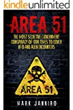 Area 51: The Most Secretive Government Conspiracy of Our Times to Cover UFO and Alien Encounters (Area 51 Ufo and Aliens Book 2)