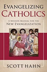 Evangelizing Catholics: A Mission Manual for the New Evangelization by Scott Hahn