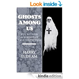 Ghosts Among Us - Eye Witness Accounts of True Hauntings