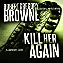 Kill Her Again: A Thriller (       UNABRIDGED) by Robert Gregory Browne Narrated by Scott Brick