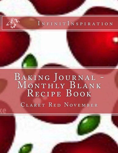 Baking Journal - Monthly Blank Recipe Book: My Baking Recipes For November - Claret Red November Baking Blank Cookbook PDF