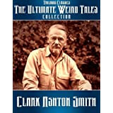 The Ultimate Weird Tales Collection - 133 stories - Clark Ashton Smith (Trilogus Classics) ~ Clark Ashton Smith