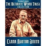 The Ultimate Weird Tales Collection - 133 stories - Clark Ashton Smith (Trilogus Classics) ~ Clark Ashton Smith