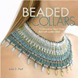 Beaded Collars: 10 Decorative Neck Pieces Built with Ladder Stitchby Julia S. Pretl