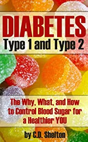 Diabetes (Diabetes: Type 1 and Type 2 The Why, What, and How to Control Blood Sugar For a Healthier You)