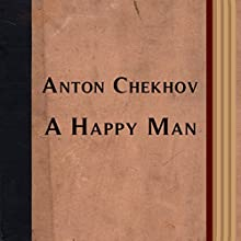 A Happy Man (Annotated) (       UNABRIDGED) by Anton Chekhov Narrated by Anastasia Bertollo