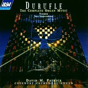 Durufle: The Complete Organ Music / Vierne: Trois Improvisations