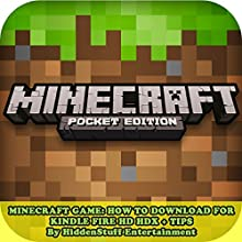 Minecraft Game: How to Download for Kindle Fire HD HDX + Tips (       UNABRIDGED) by Hiddenstuff Entertainment Narrated by Elizabeth Phillips