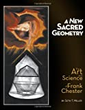 img - for A New Sacred Geometry: The Art and Science of Frank Chester book / textbook / text book