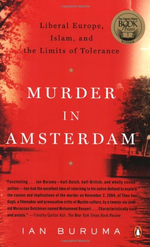 Murder in Amsterdam: Liberal Europe, Islam, and the...