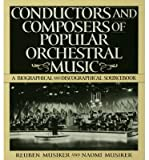 img - for [(Conductors and Composers of Popular Orchestral Music: A Biographical and Discographical Sourcebook)] [Author: Reuben Musiker] published on (February, 1998) book / textbook / text book