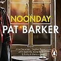 Noonday (       UNABRIDGED) by Pat Barker Narrated by Anne Reid, Finlay Robertson, John Sackville, Juliet Stevenson, Stephen Boxer