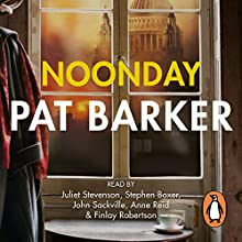 Noonday (       UNABRIDGED) by Pat Barker Narrated by Anne Reid, Finlay Robertson, John Sackville, Juliet Stevenson, Stephen Boxer