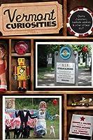 Vermont Curiosities: Quirky Characters, Roadside Oddities & Other Offbeat Stuff (Curiosities Series)