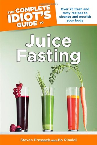 The Complete Idiot'S Guide To Juice Fasting (Complete Idiot'S Guides (Lifestyle Paperback))