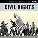 NPR American Chronicles: Civil Rights  by National Public Radio Narrated by Michele Norris
