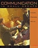 Communication in Small Groups: Theory, Process, and Skills (with InfoTrac) (Wadsworth Series in Speech Communication) (0534545513) by Cragan, John F.