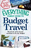 The Everything Family Guide to Budget Travel: Hundreds of fun family vacations to fit any budget (Everything Series)