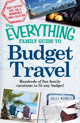 The Everything Family Guide To Budget Travel: Hundreds Of Fun Family Vacations To Fit Any Budget front-1060585