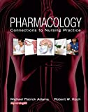 Pharmacology: Connections to Nursing Practice (0131525999) by Adams, Michael P.