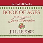 Book of Ages: The Life and Opinions of Jane Franklin | Jill Lepore