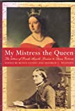 img - for My Mistress the Queen: The Letters of Frieda Arnold Dresser to Queen Victoria 1854-9 book / textbook / text book