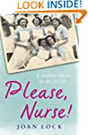 Please, Nurse!: A Student Nurse in th...