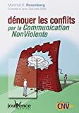 Dénouer les conflits par la Communication NonViolente (French Edition) (2883534969) by Marshall-B Rosenberg