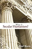 What Is Secular Humanism? (1591024994) by Kurtz, Paul