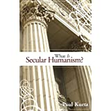 What Is Secular Humanism?by Paul Kurtz
