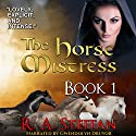 The Horse Mistress, Book 1 Audiobook by R. A. Steffan Narrated by Gwendolyn Druyor