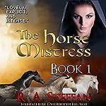 The Horse Mistress, Book 1 | R. A. Steffan