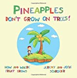Pineapples Don t Grow On Trees!: How and Where Fruit Grows (How and Where Food Grows) (Volume 1)