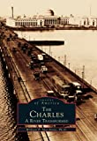 img - for The Charles: A River Transformed (MA) (Images of America) (Images of America (Arcadia Publishing)) book / textbook / text book