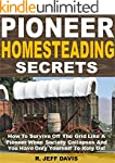 Pioneer Homesteading Secrets: How To...