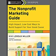 The Nonprofit Marketing Guide: High-Impact, Low-Cost Ways to Build Support for Your Good Cause Audiobook by Kivi Leroux Miller, Katya Andresen Narrated by Vanessa Hart