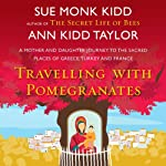 Travelling with Pomegranates | Sue Monk Kidd,Ann Kidd Taylor