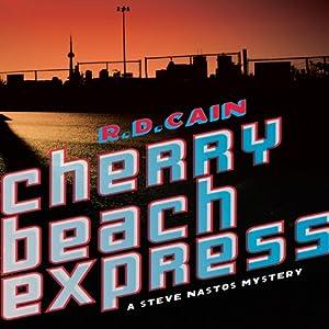 Cherry Beach Express: A Steve Nastos Mystery, Book 1 | [R. D. Cain]