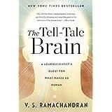 The Tell-Tale Brain: A Neuroscientist's Quest for What Makes Us Human ~ V. S. Ramachandran