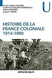 Histoire de la France coloniale (concours ENS 2016) : Tome 2, 1914-1990...