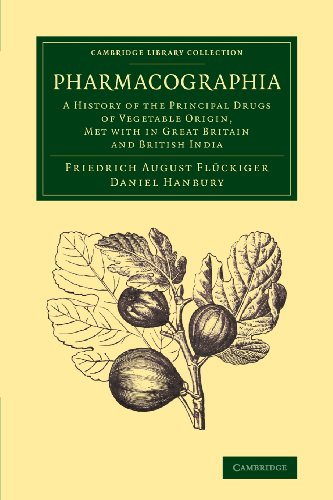 Pharmacographia: A History Of The Principal Drugs Of Vegetable Origin, Met With In Great Britain And British India (Cambridge Library Collection - Botany And Horticulture)
